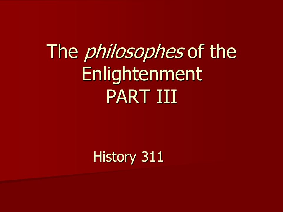 The philosophes of the Enlightenment PART III