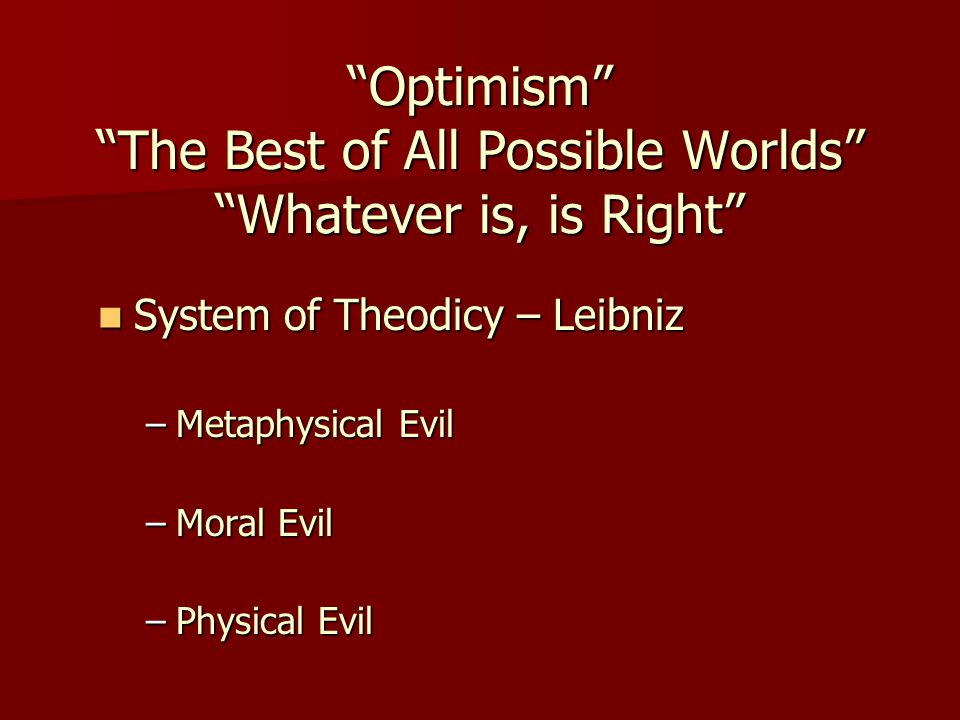 Optimism The Best of All Possible Worlds Whatever is, is Right