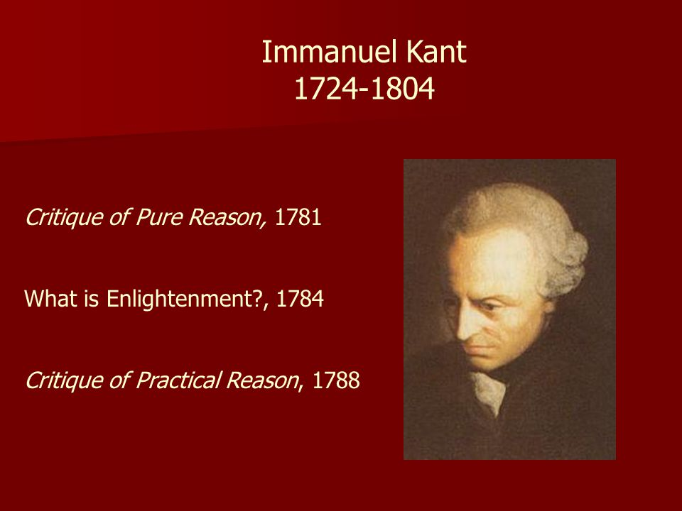 Immanuel Kant 1724-1804 Critique of Pure Reason, 1781