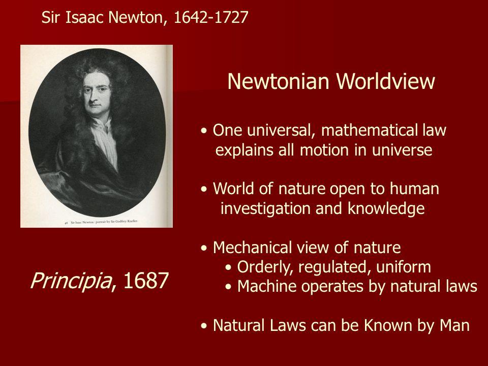 Newtonian Worldview Principia, 1687 Sir Isaac Newton, 1642-1727