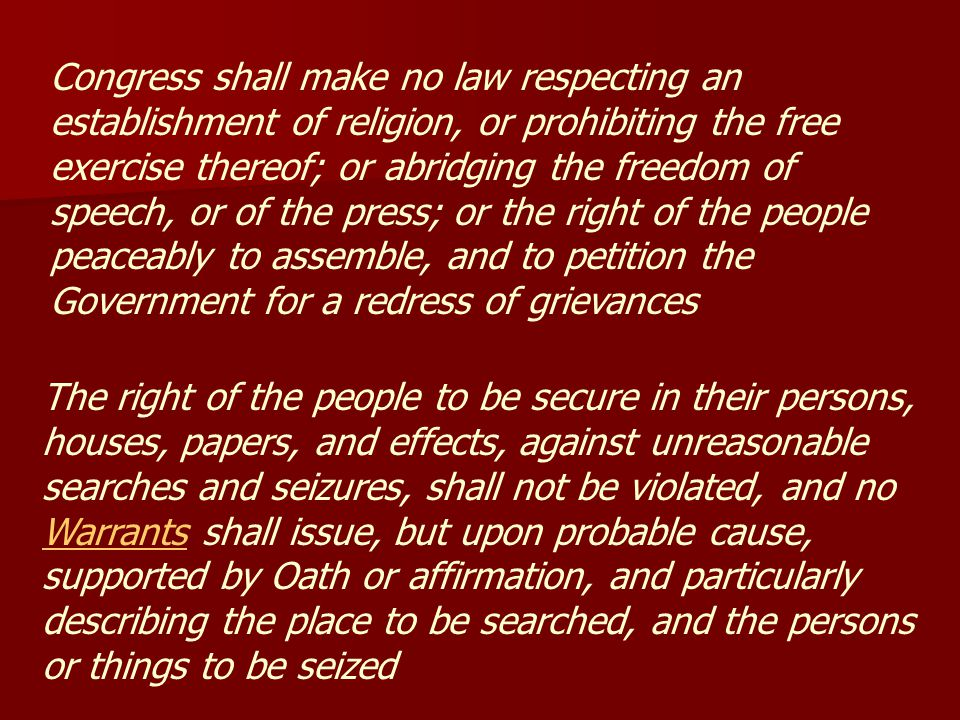Congress shall make no law respecting an establishment of religion, or prohibiting the free exercise thereof; or abridging the freedom of speech, or of the press; or the right of the people peaceably to assemble, and to petition the Government for a redress of grievances