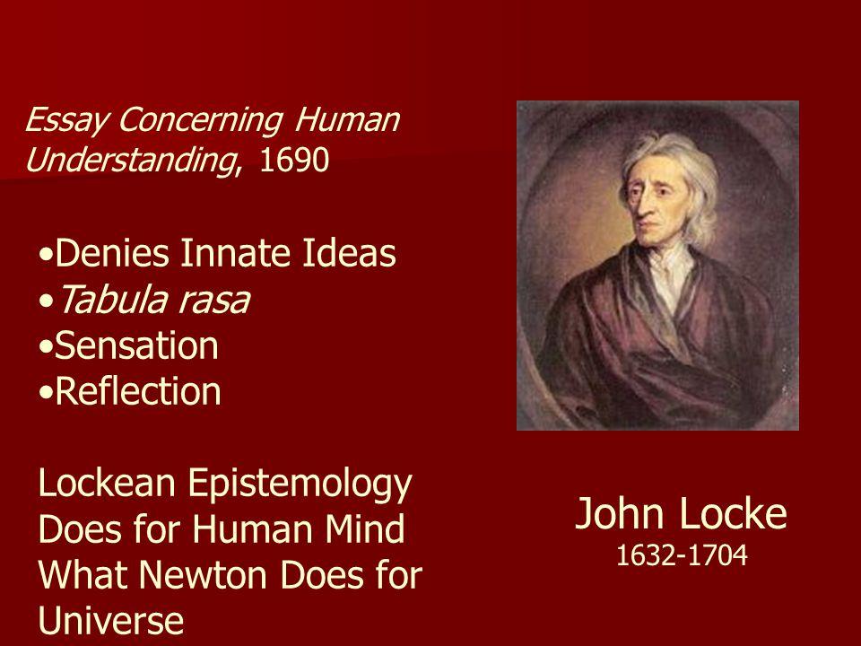 John Locke Denies Innate Ideas Tabula rasa Sensation Reflection