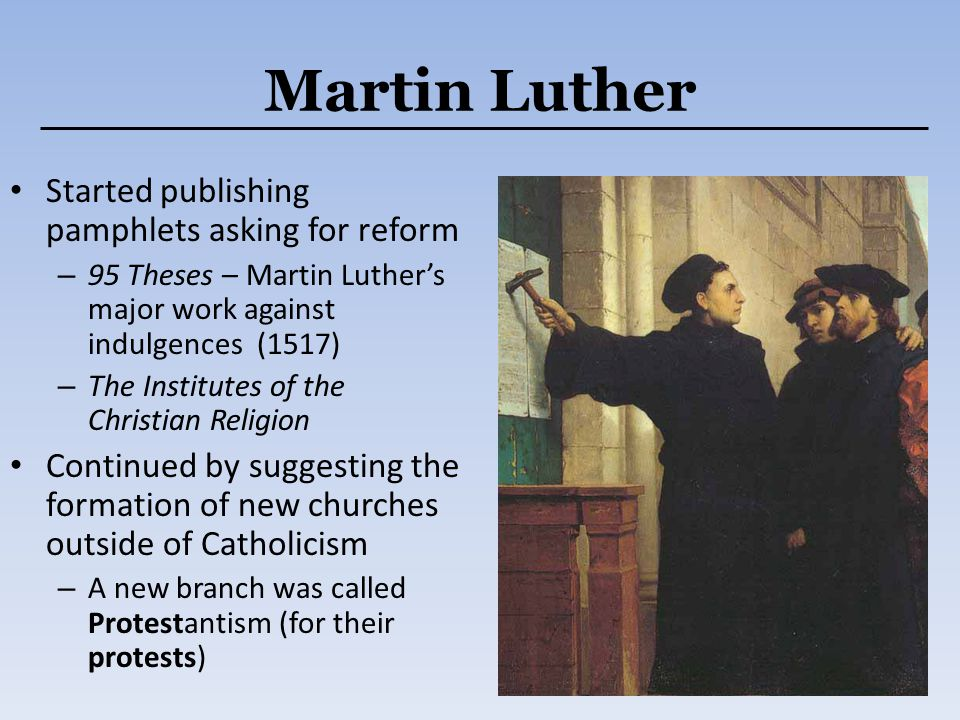 Martin Luther Started publishing pamphlets asking for reform