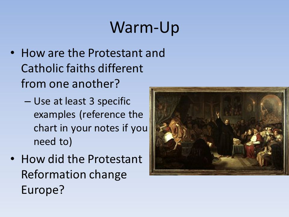 Warm-Up How are the Protestant and Catholic faiths different from one another