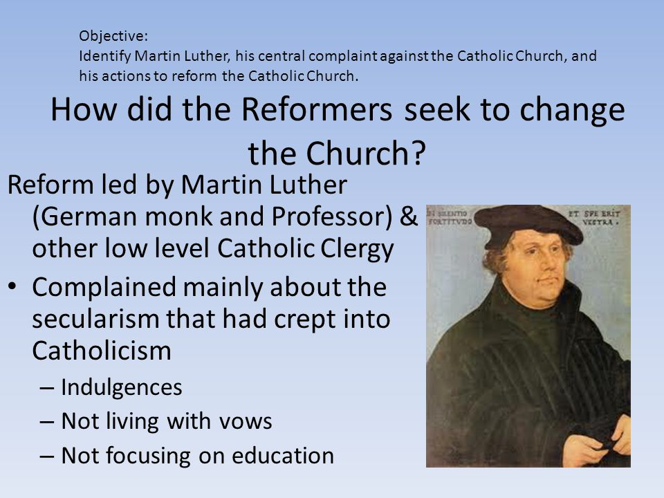 How did the Reformers seek to change the Church