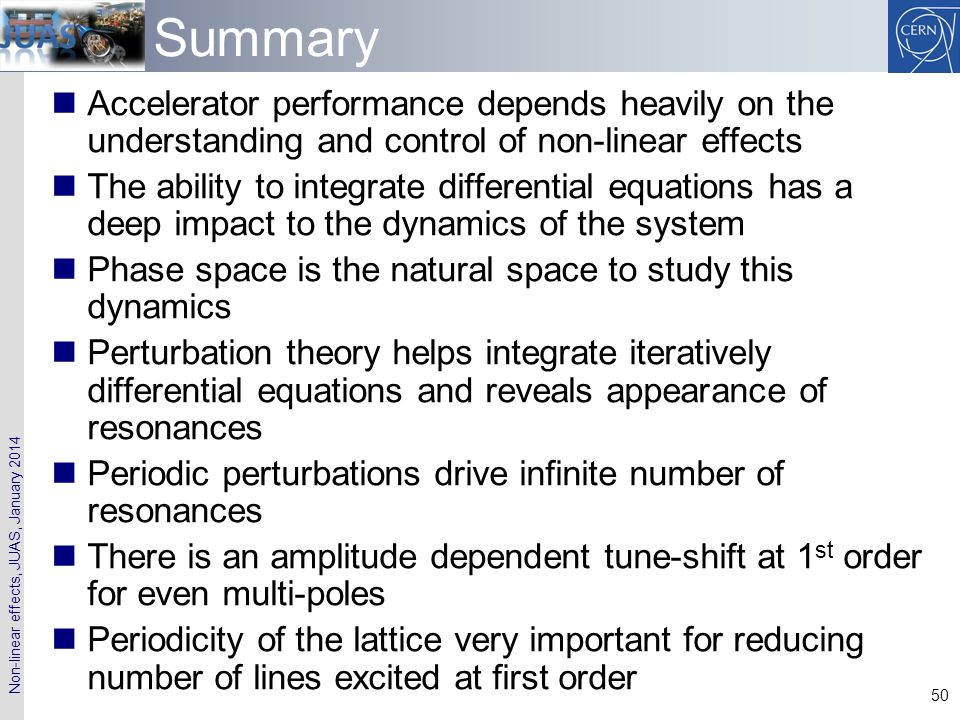 Summary Accelerator performance depends heavily on the understanding and control of non-linear effects.
