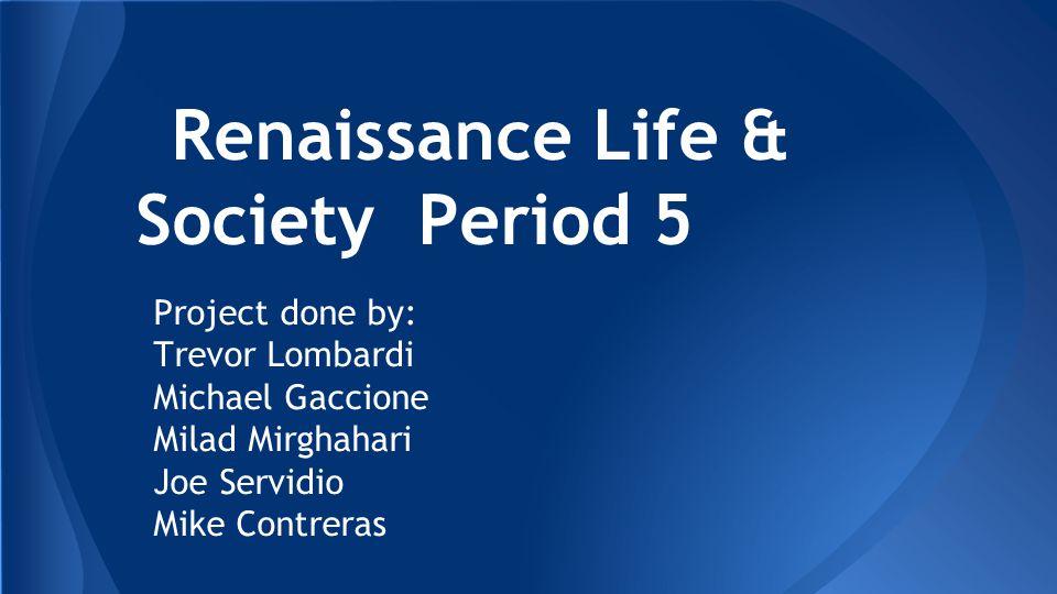 Renaissance Life & Society Period 5
