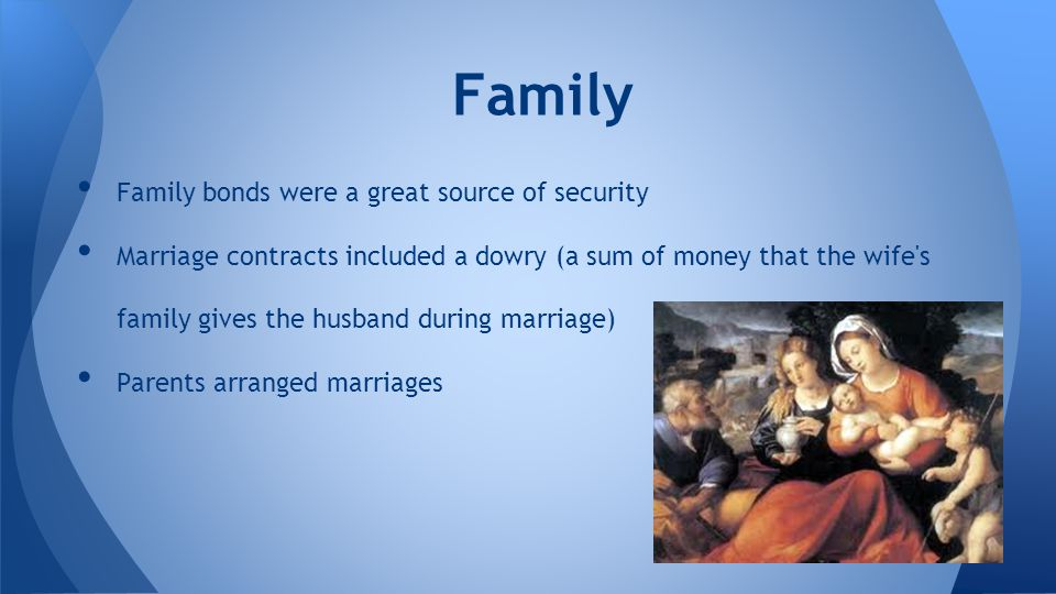 Family Family bonds were a great source of security