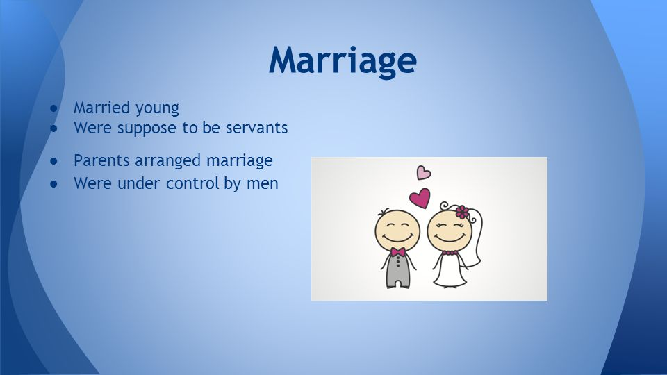 Marriage Married young Were suppose to be servants