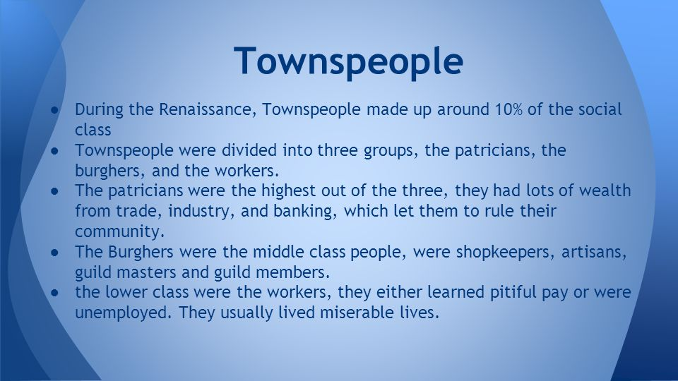 Townspeople During the Renaissance, Townspeople made up around 10% of the social class.