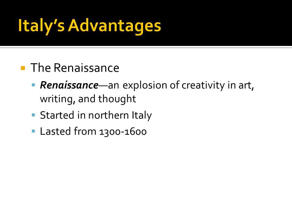 Italy's Advantages The Renaissance