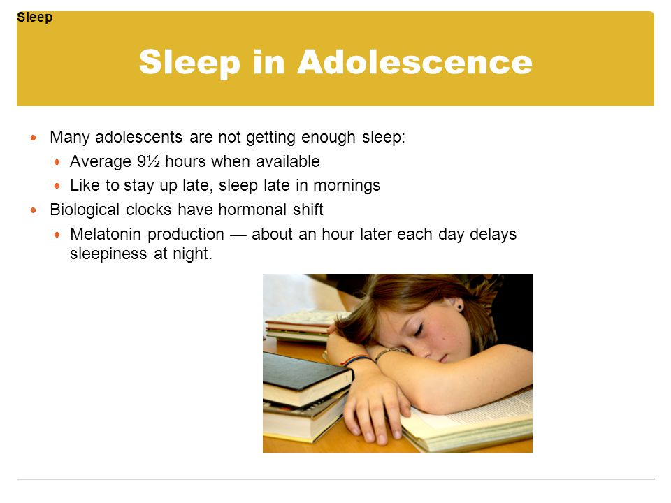Sleep in Adolescence Many adolescents are not getting enough sleep: