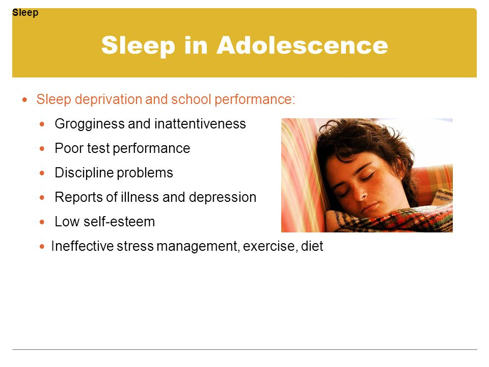 Sleep in Adolescence Sleep deprivation and school performance: