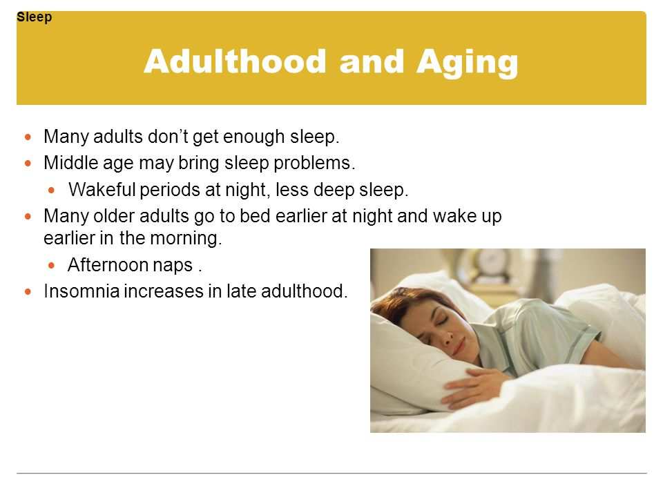 Adulthood and Aging Many adults don't get enough sleep.