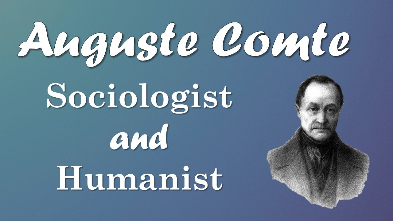 Auguste Comte Sociologist and Humanist