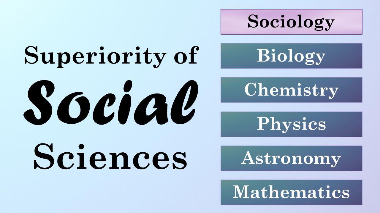 Superiority of Social Sciences