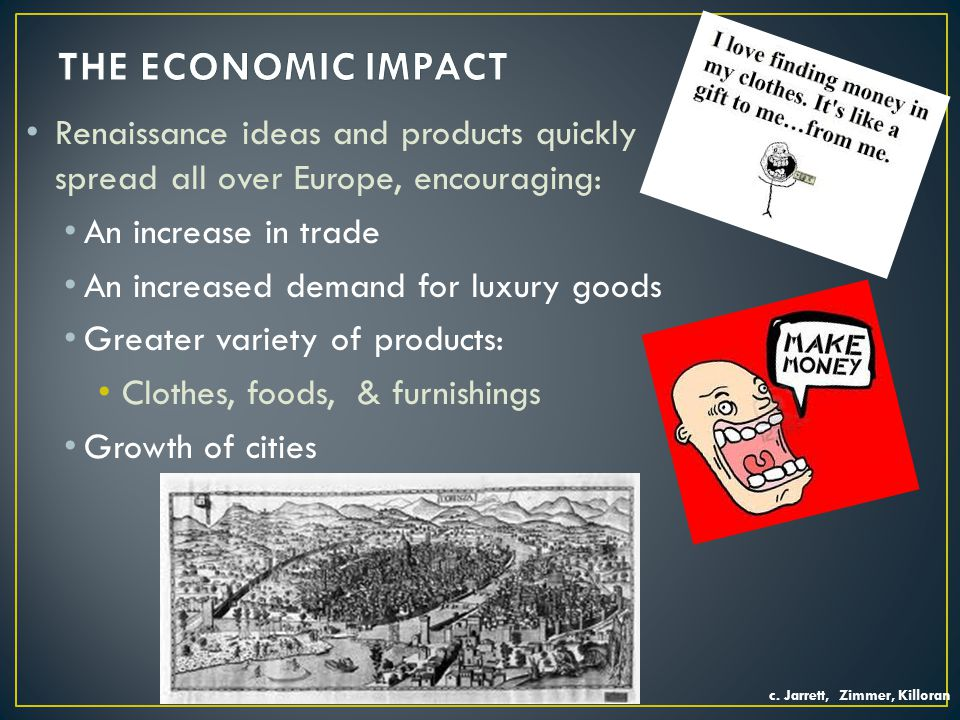 THE ECONOMIC IMPACT Renaissance ideas and products quickly spread all over Europe, encouraging: An increase in trade.