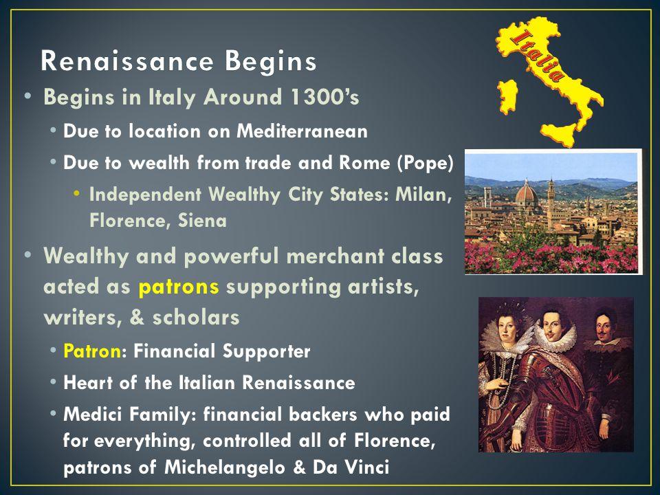 Renaissance Begins Begins in Italy Around 1300's