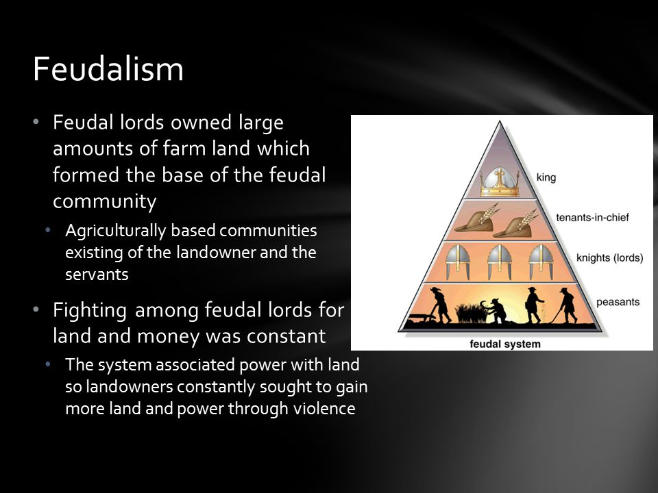 Feudalism Feudal lords owned large amounts of farm land which formed the base of the feudal community.