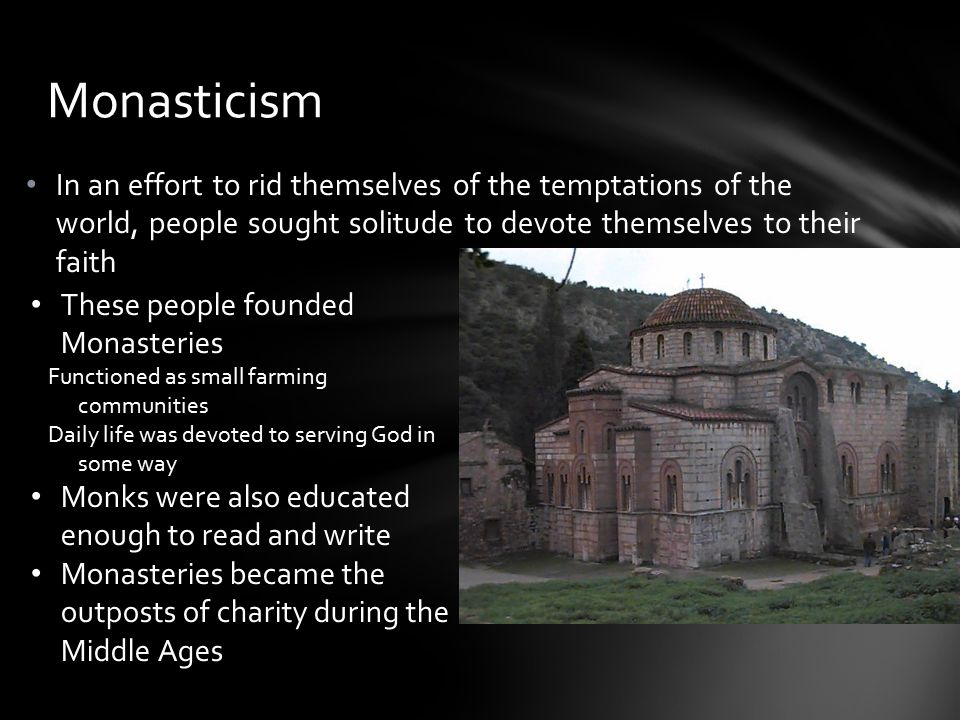 Monasticism In an effort to rid themselves of the temptations of the world, people sought solitude to devote themselves to their faith.