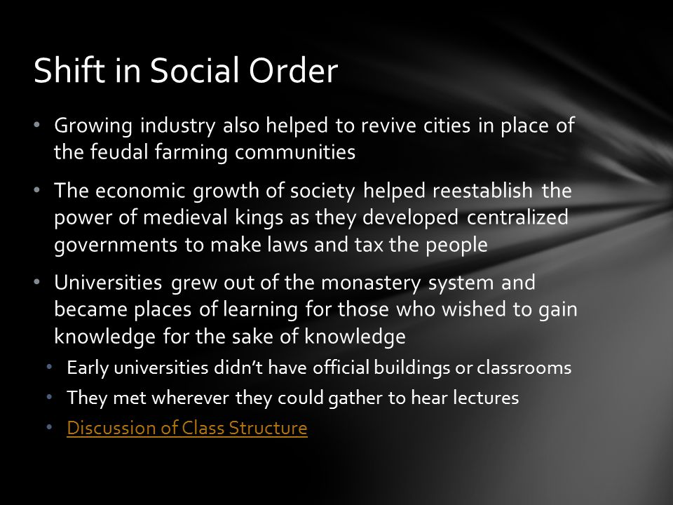 Shift in Social Order Growing industry also helped to revive cities in place of the feudal farming communities.