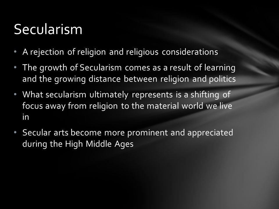 Secularism A rejection of religion and religious considerations
