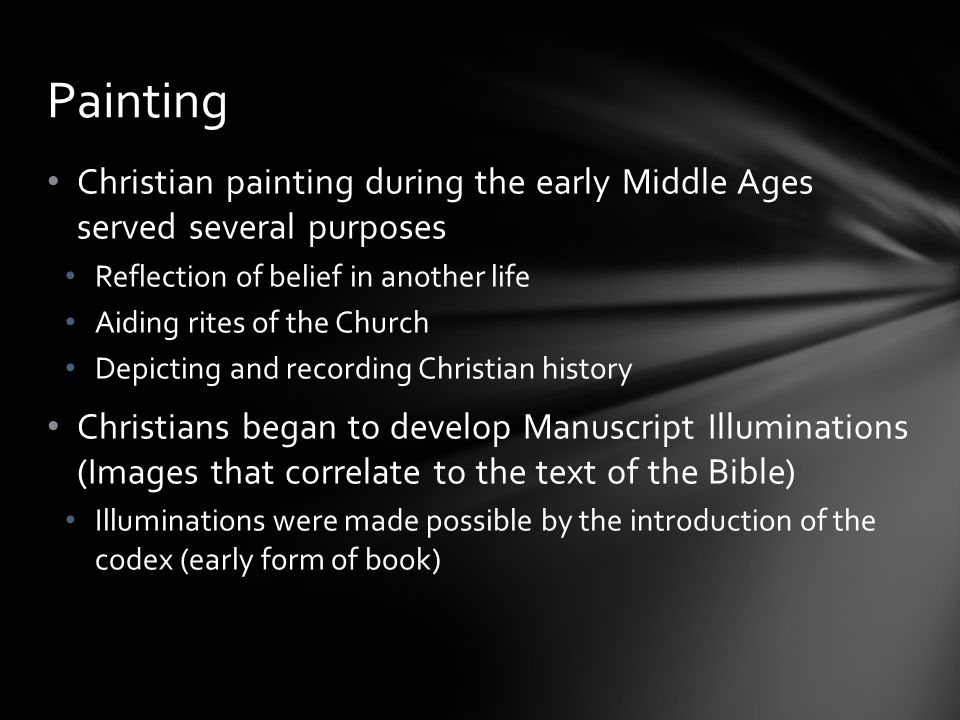 Painting Christian painting during the early Middle Ages served several purposes. Reflection of belief in another life.