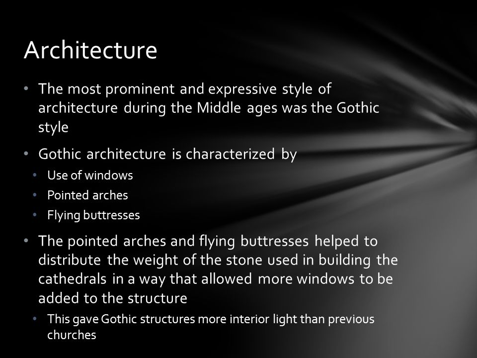 Architecture The most prominent and expressive style of architecture during the Middle ages was the Gothic style.