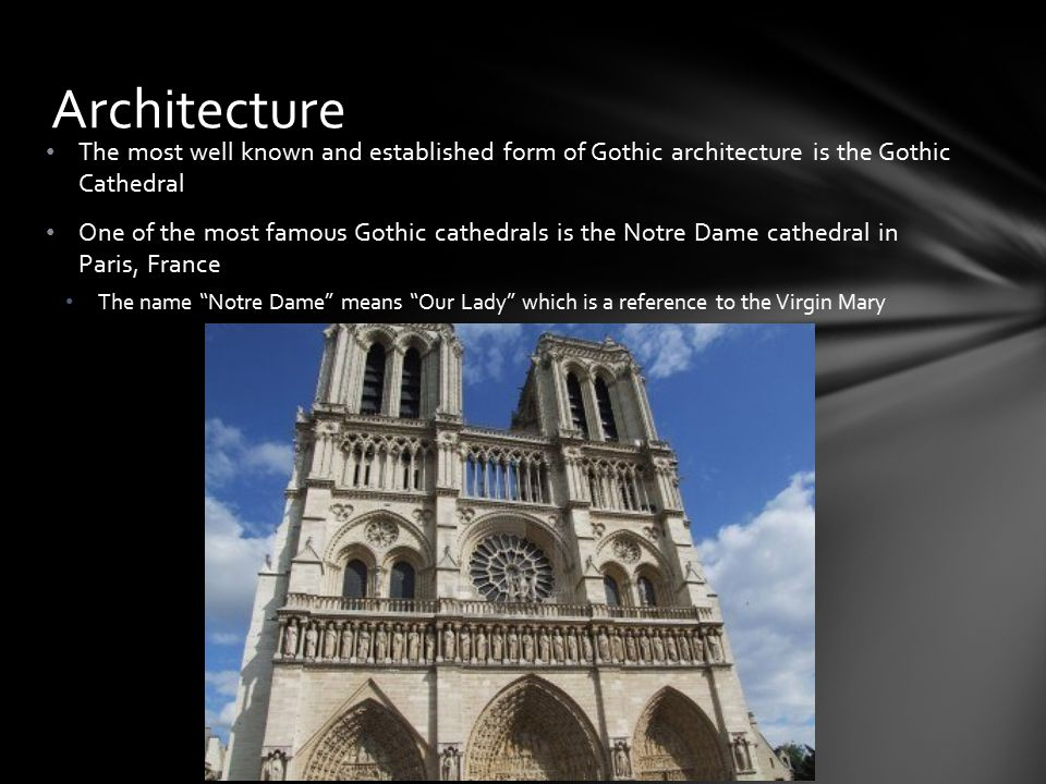 Architecture The most well known and established form of Gothic architecture is the Gothic Cathedral.