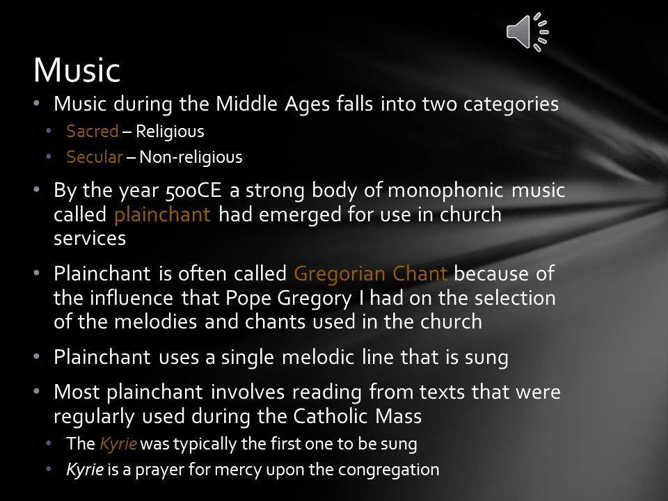 Music Music during the Middle Ages falls into two categories