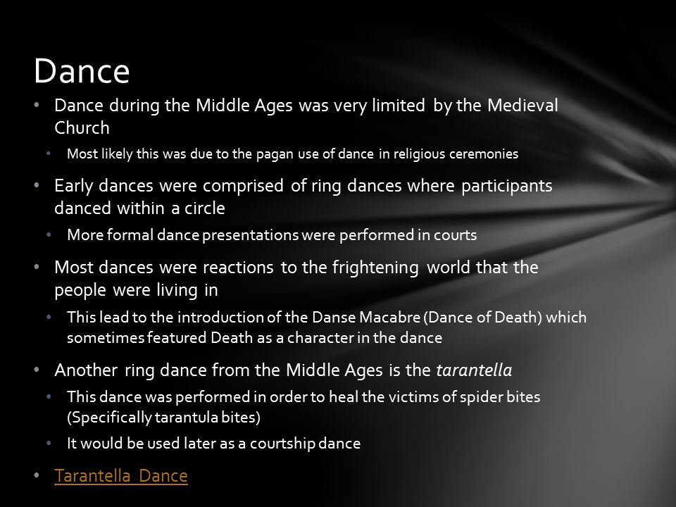 Dance Dance during the Middle Ages was very limited by the Medieval Church.