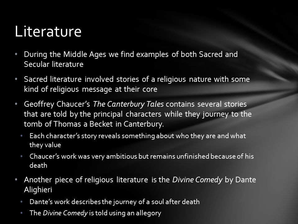 Literature During the Middle Ages we find examples of both Sacred and Secular literature.