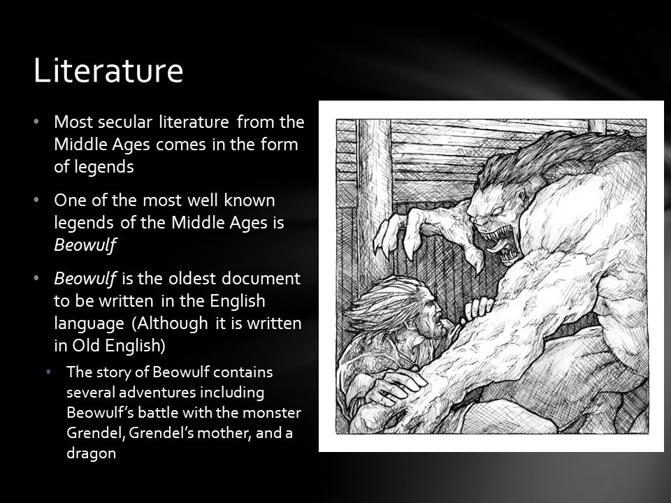 Literature Most secular literature from the Middle Ages comes in the form of legends.