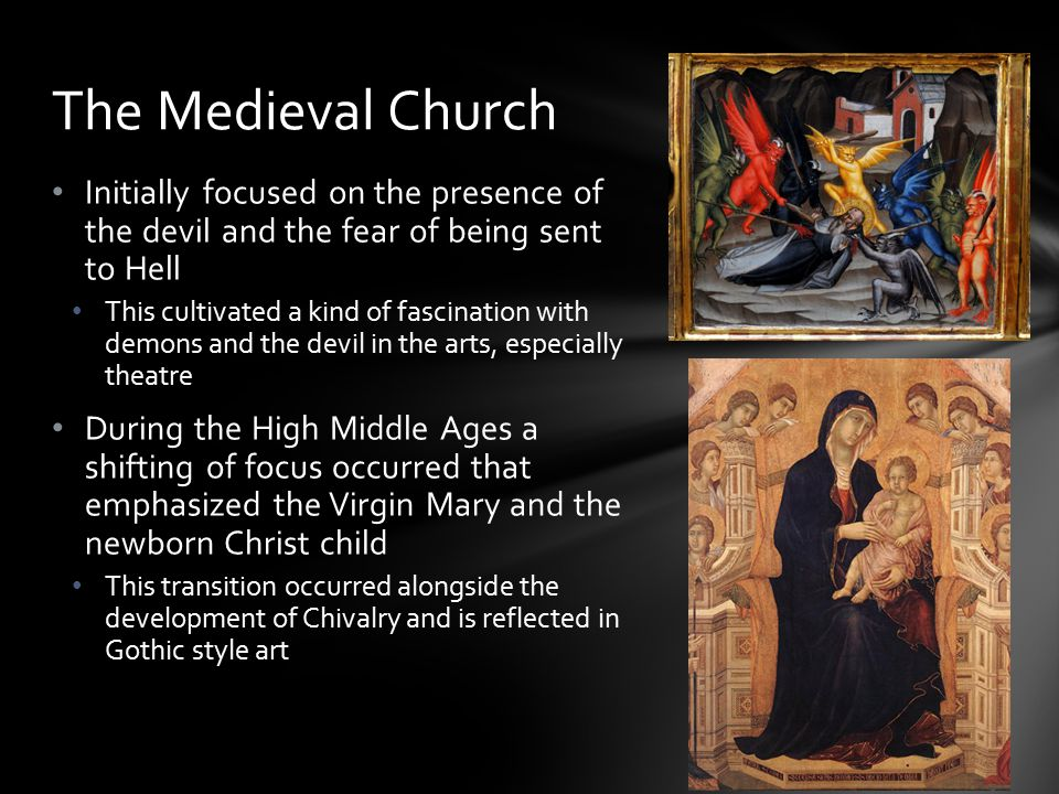 The Medieval Church Initially focused on the presence of the devil and the fear of being sent to Hell.