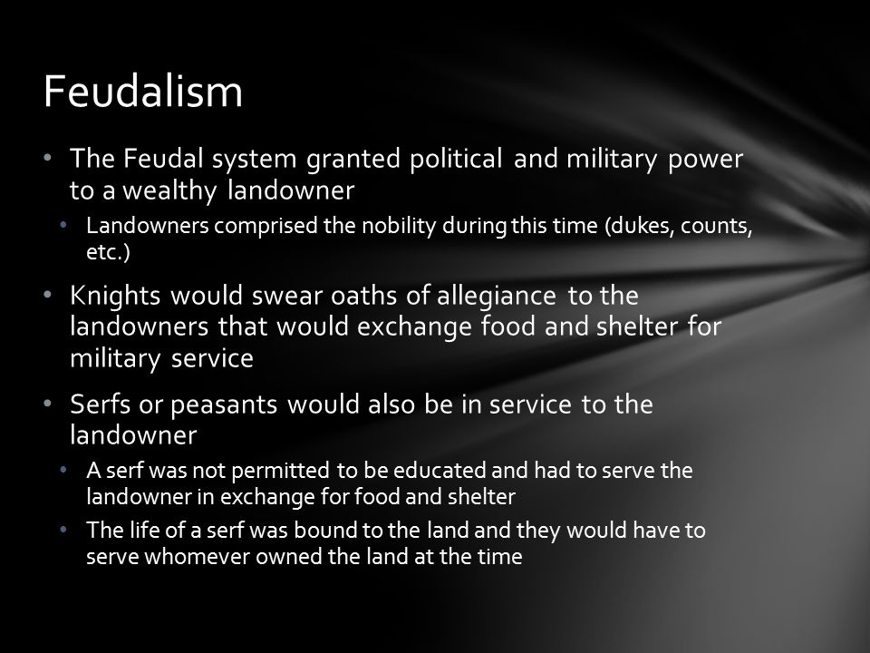 Feudalism The Feudal system granted political and military power to a wealthy landowner.