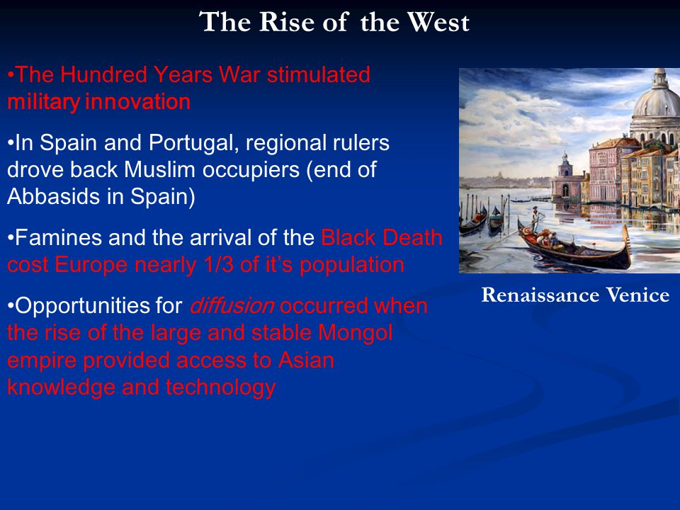 The Rise of the West The Hundred Years War stimulated military innovation.