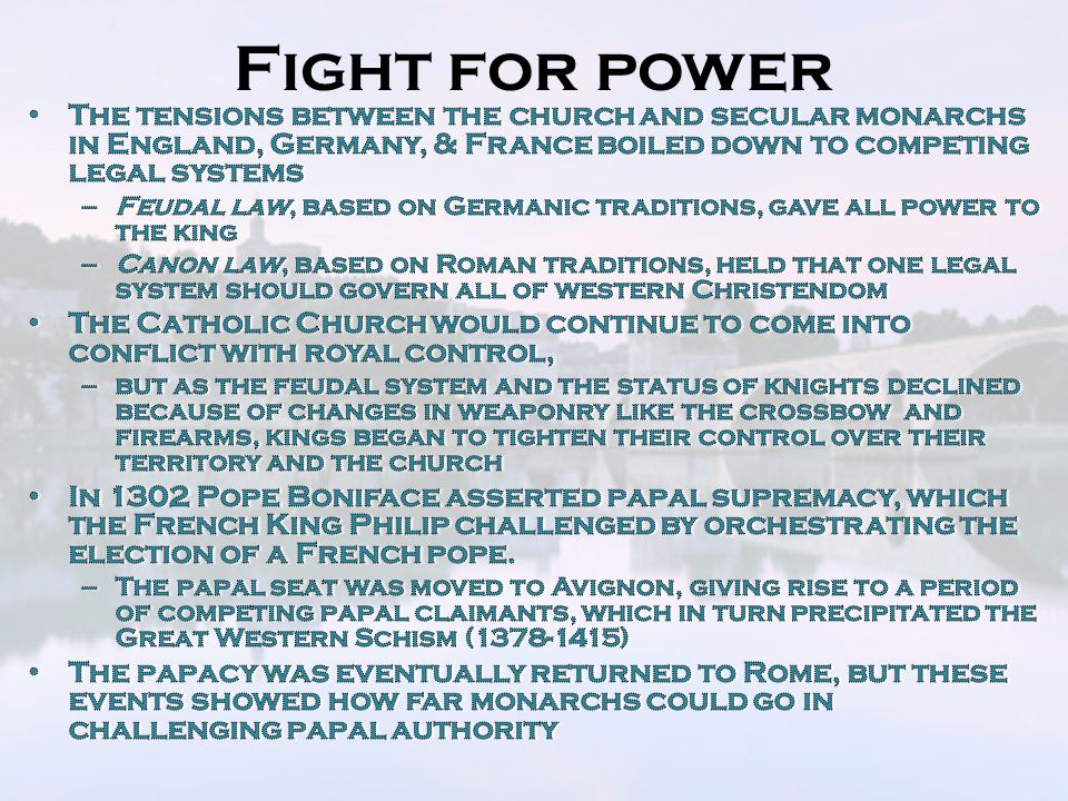 Fight for power The tensions between the church and secular monarchs in England, Germany, & France boiled down to competing legal systems.