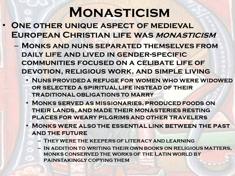 Monasticism One other unique aspect of medieval European Christian life was monasticism.