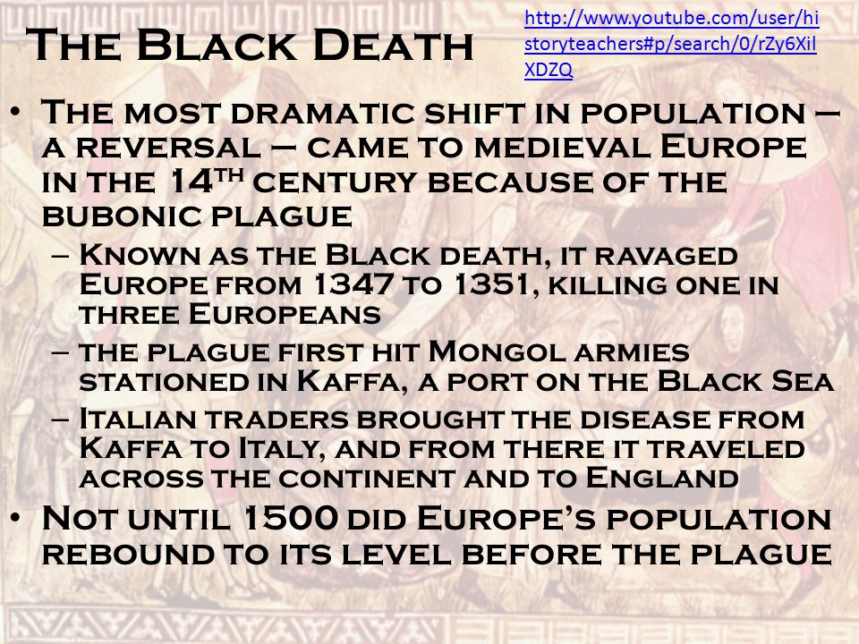 The Black Death http://www.youtube.com/user/historyteachers#p/search/0/rZy6XilXDZQ.