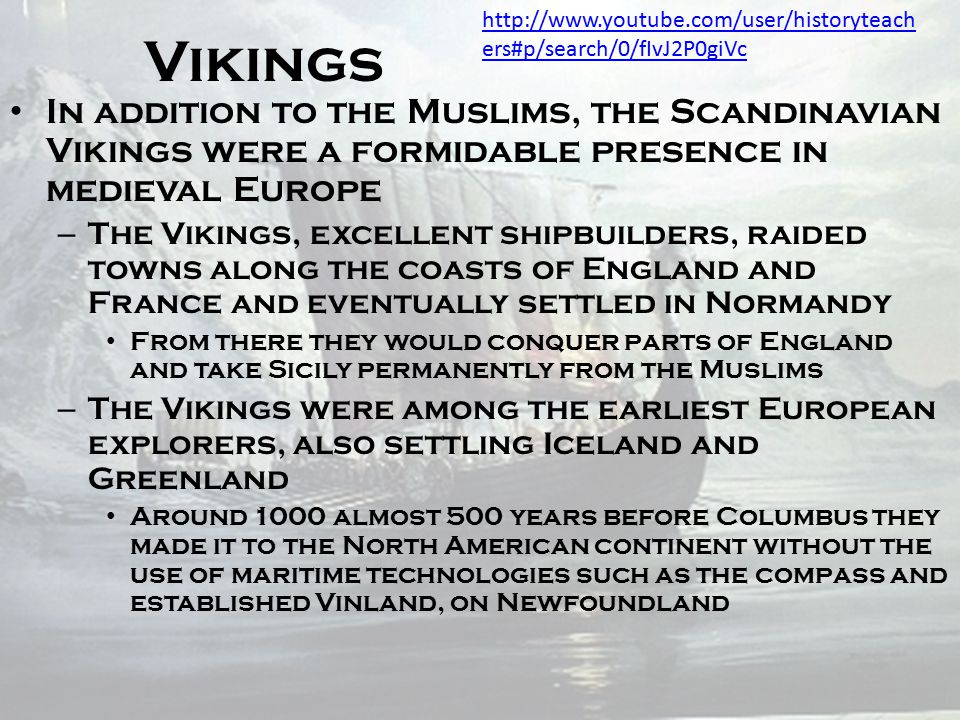 Vikings http://www.youtube.com/user/historyteachers#p/search/0/fIvJ2P0giVc.