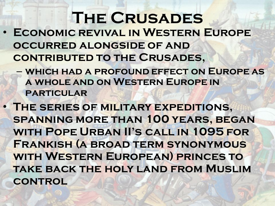 The Crusades Economic revival in Western Europe occurred alongside of and contributed to the Crusades,