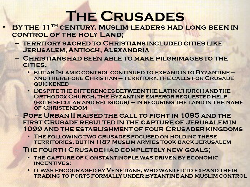 The Crusades By the 11th century, Muslim leaders had long been in control of the holy Land;