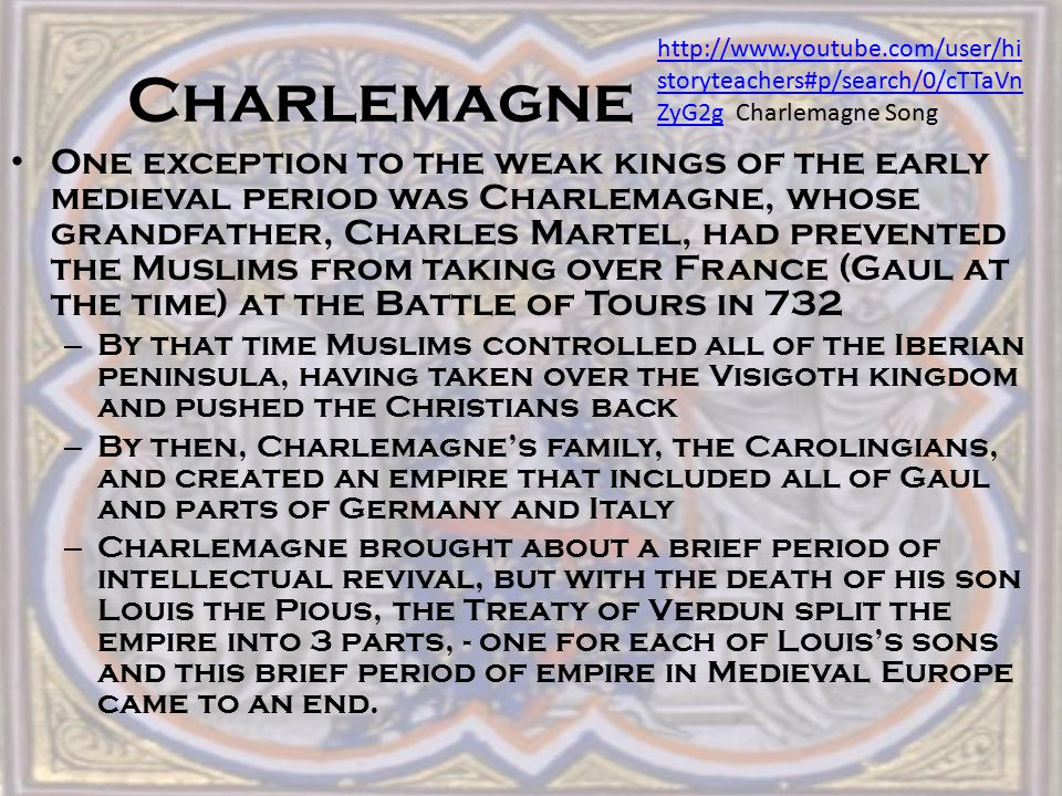 Charlemagne http://www.youtube.com/user/historyteachers#p/search/0/cTTaVnZyG2g Charlemagne Song.