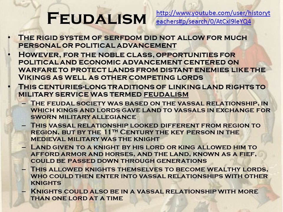 Feudalism http://www.youtube.com/user/historyteachers#p/search/0/AtCxl9leYQ4.
