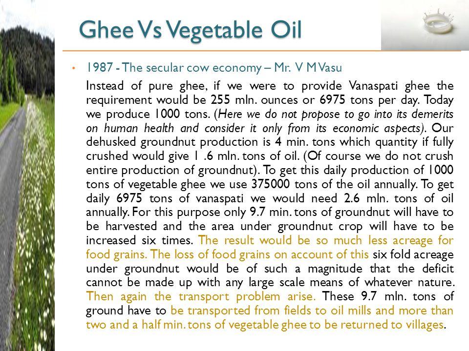 Ghee Vs Vegetable Oil 1987 - The secular cow economy – Mr. V M Vasu