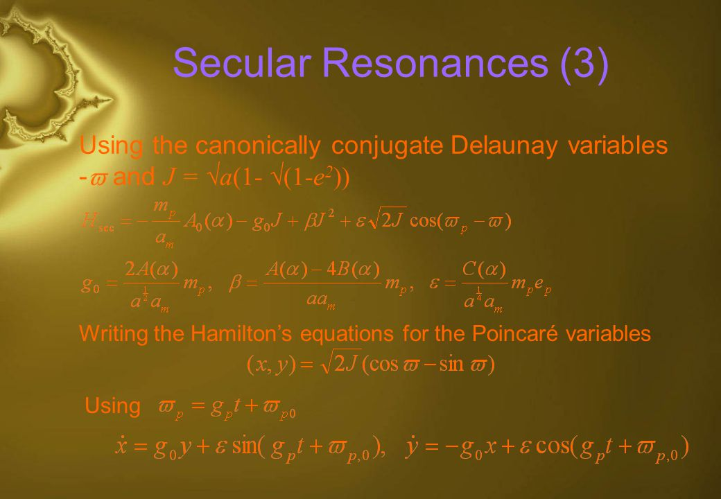 Secular Resonances (3) Using the canonically conjugate Delaunay variables - and J = a(1- (1-e2))