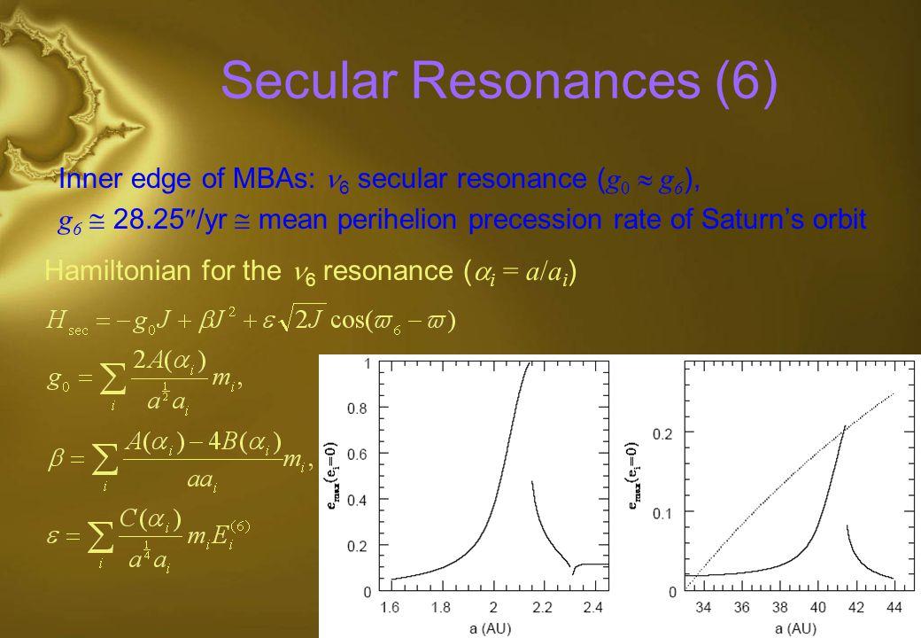Secular Resonances (6) Inner edge of MBAs: 6 secular resonance (g0  g6), g6  28.25/yr  mean perihelion precession rate of Saturn's orbit.