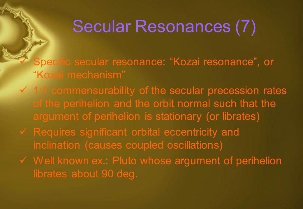 Secular Resonances (7) Specific secular resonance: Kozai resonance , or Kozai mechanism