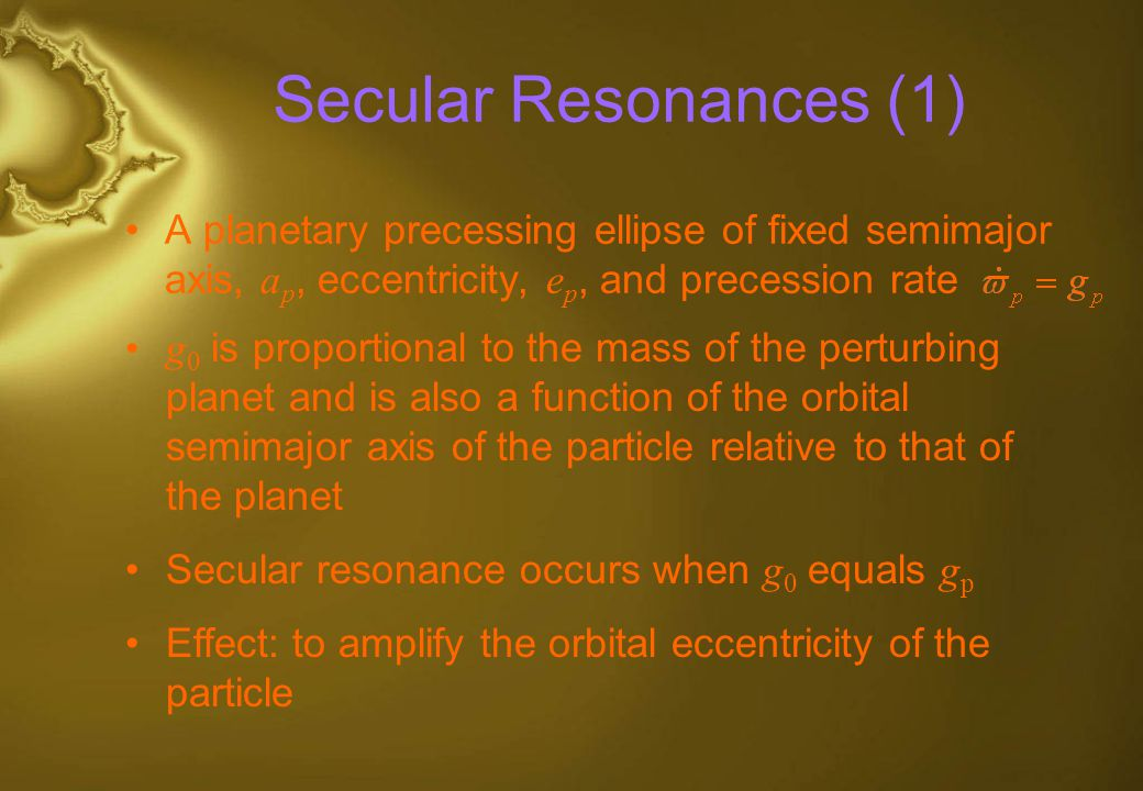 Secular Resonances (1) A planetary precessing ellipse of fixed semimajor axis, ap, eccentricity, ep, and precession rate.
