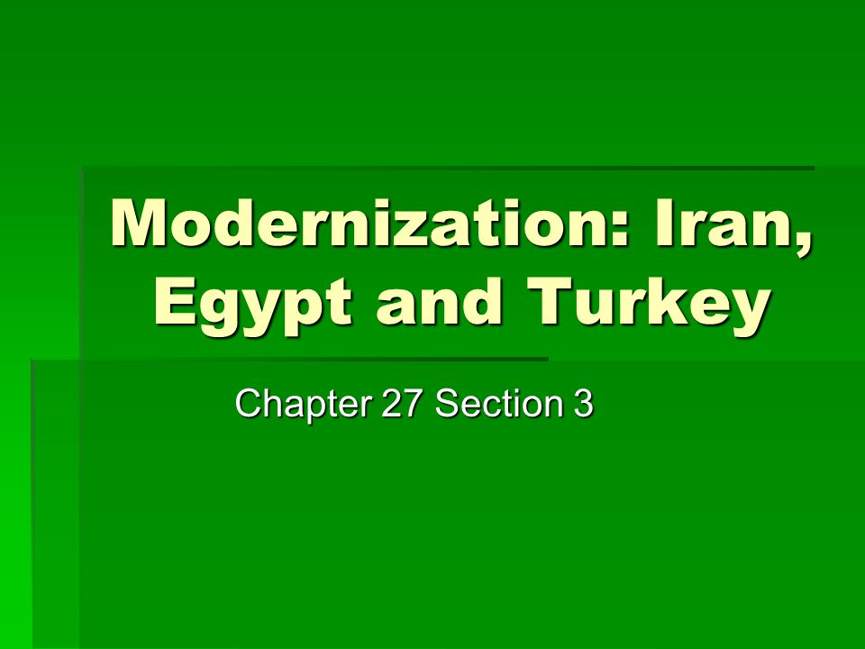 Modernization: Iran, Egypt and Turkey